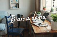 Biuro w domu – jak je urządzić?