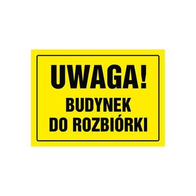Znak informacyjny UWAGA! BUDYNEK DO ROZBIÓRKI