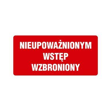 Znak informacyjny NIEUPOWAŻNIONYM WSTĘP WZBRONIONY 12 x 24 cm